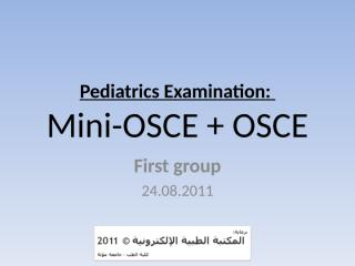 Pediatrics OSCE + Mini, Mu'tah University, 24.08.2011 اسئلة الإمتحان.ppt