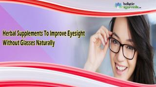 Herbal Supplements To Improve Eyesight Without Glasses Naturally.pptx